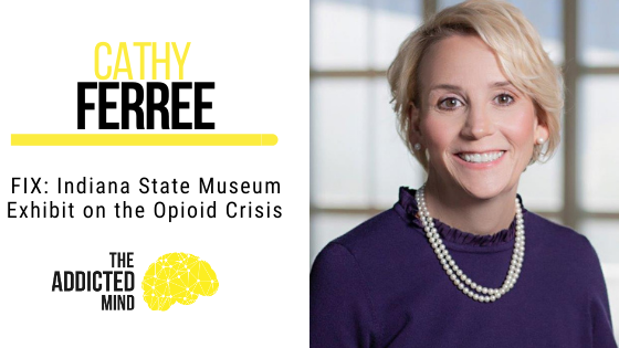 FIX: Indiana State Museum Exhibit on the Opioid Crisis with Cathy Ferree