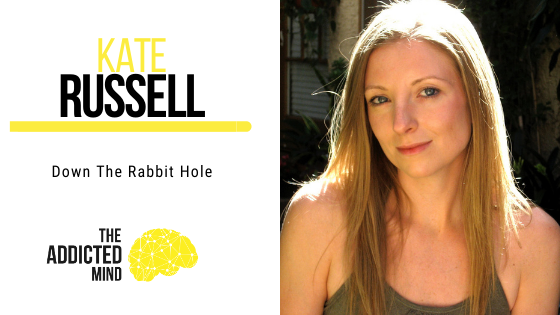 120 Down The Rabbit Hole with Kate Russell