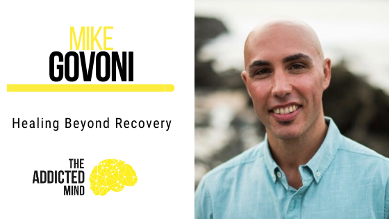 127 Healing Beyond Recovery with Mike Govoni