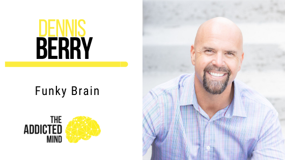 130 Funky Brain with Dennis Berry