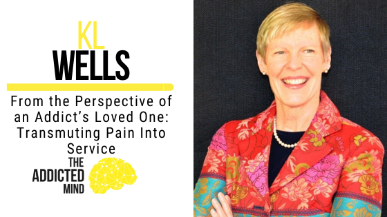 138 From the Perspective of an Addict's Loved One: Transmuting Pain Into Service with KL Wells