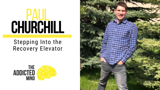 139 Stepping Into the Recovery Elevator with Paul Churchill