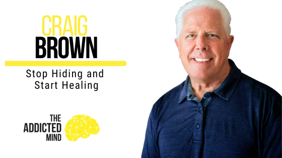 140 Stop Hiding and Start Healing with Craig Brown