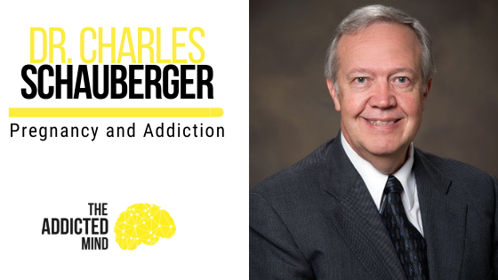 141 Pregnancy and Addiction with Dr. Charles Schauberger