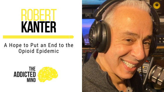 143 A Hope to Put an End to the Opioid Epidemic with Robert Kanter
