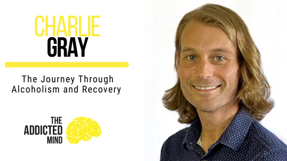 144 The Journey Through Alcoholism and Recovery with Charlie Gray