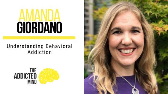 146 Understanding Behavioral Addiction with Amanda Giordano