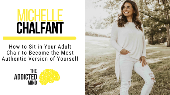 147 How to Sit in Your Adult Chair to Become the Most Authentic Version of Yourself with Michelle Chalfant