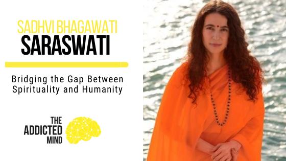 148 Bridging the Gap Between Spirituality and Humanity with Sadhvi Bhagawati Saraswati