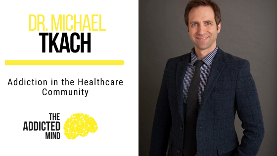 150 Addiction in the Healthcare Community with Dr. Michael Tkach